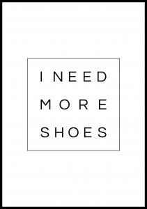 I need more shoes Plakat