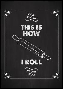 This is how i roll Plakat