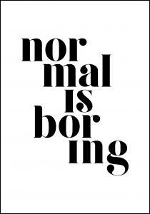 Normal is boring Plakat