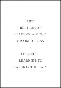 Life isn't about waiting for the storm to pass Plakat