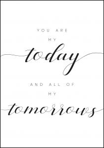 You are my today and all of my tomorrows Plakat