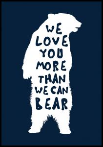 We love you more than we can bear Plakat