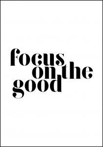 Focus on the good Plakat