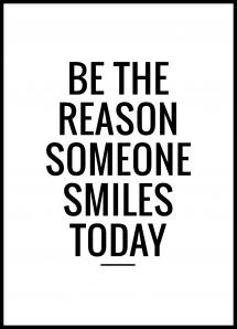 Be the reason someone smiles today Plakat