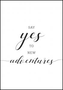 Say yes to new adventures Plakat