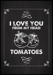 I love you from my head, tomatoes Plakat