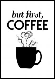 But first coffee - Sort Plakat