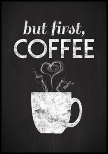 But first coffee - Sortmalet Plakat