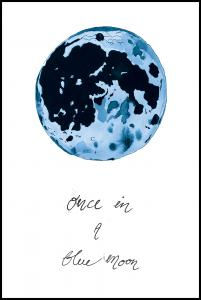 Once in a blue moon Plakat