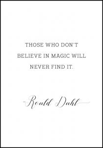 Those who don't believe in magic will never find it Plakat