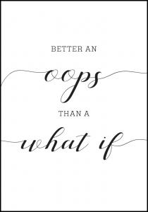 Better an oops than a what if Plakat