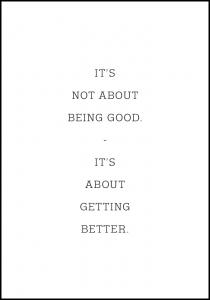 It's not about being good - it's about getting better Plakat